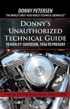 Donnys Unauthorized Technical Guide to Harley-Davidson, 1936 to Present - Volume III: The Evolution: 1984 to 2000 ebook by Donny Petersen