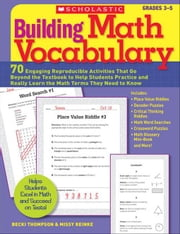 Building Math Vocabulary: 70 Engaging Reproducible Activities That Go Beyond the Textbook to Help Students Practice and Really Learn the Math Terms Th ebook by Thompson, Becki