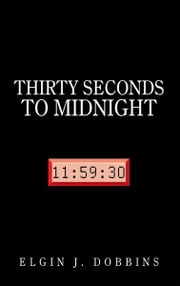 THIRTY SECONDS TO MIDNIGHT ebook by ELGIN J. DOBBINS