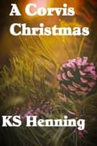 A Corvis Christmas ebook by KS Henning