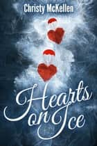 Hearts on Ice ebook by Christy McKellen
