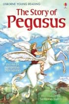 The Story of Pegasus: Usborne Young Reading: Series One ebook by Susanna Davidson, Simona Bursi