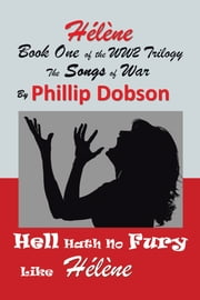 Hlne - Book One in the Songs of War Series, a Second World War Trilogy ebook by Phillip Dobson