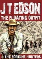 The Floating Outfit 43: The Fortune Hunters ebook by J.T. Edson