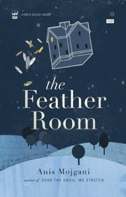The Feather Room ebook by Anis Mojgani
