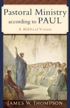Pastoral Ministry according to Paul ebook by James W. Thompson