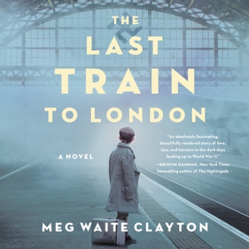 The Last Train to London - A Novel audiolibro by Meg Waite Clayton