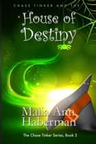 Chase Tinker and the HOUSE OF DESTINY ebook by Malia Ann Haberman