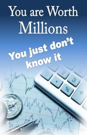 You are worth millions you just don't know it ebook by William Medina