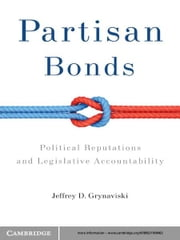 Partisan Bonds - Political Reputations and Legislative Accountability ebook by Jeffrey D. Grynaviski