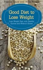 Good Diet to Lose Weight - Lose Weight Fast with Healthy Quinoa and Without Gluten ebook by Felecia Sours