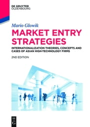 Market Entry Strategies - Internationalization Theories, Concepts and Cases of Asian High-Technology Firms: Haier, Hon Hai Precision, Lenovo, LG Electronics, Panasonic, Samsung, Sharp, Sony, TCL, Xiaomi ebook by Mario Glowik