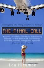 The Final Call - Investigating Who Really Pays For Our Holidays ebook by Leo Hickman