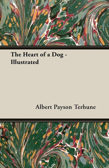 The Heart of a Dog - Illustrated ebook by Albert Payson Terhune