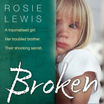 Broken: A traumatised girl. Her troubled brother. Their shocking secret. audiobook by Rosie Lewis