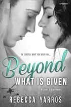 Beyond What is Given ebook by Rebecca Yarros
