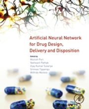 Artificial Neural Network for Drug Design, Delivery and Disposition ebook by Munish Puri,Yashwant Pathak,Vijay Kumar Sutariya,Srinivas Tipparaju,Wilfrido Moreno