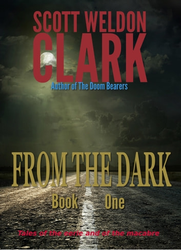 From the Dark, Book 1 - Tales of the eerie and the macabre eBook by Scott W. Clark