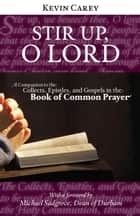 Stir Up, O Lord - A Companion to the Collects, Epistles, and Gospels in the Book of Common Prayer ebook by Kevin Carey