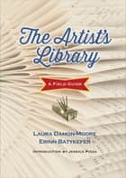 The Artist's Library - A Field Guide ebook by