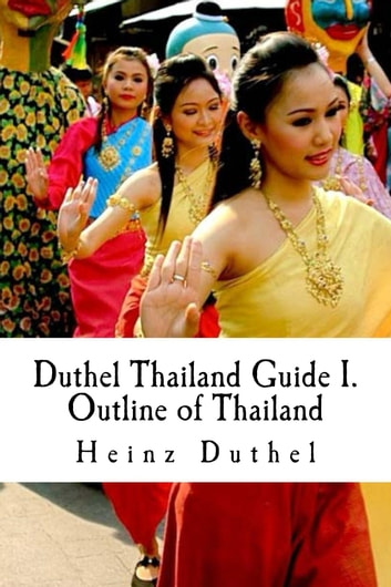 Duthel Thailand Guide I. - Outline of Thailand - 10th. Edition 2002 - 2013 ebook by Heinz Duthel