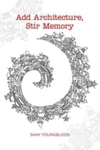 Add Architecture, Stir Memory ebook by Shay Youngblood