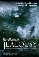 Handbook of Jealousy - Theory, Research, and Multidisciplinary Approaches ebook by Sybil L. Hart, Maria Legerstee