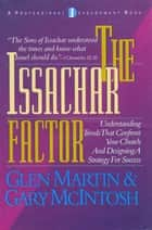 The Issachar Factor: Understanding Trends That Confront Your Church and Designing a Strategy for Success ebook by Glen Martin,Gary  L. McIntosh