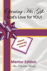 Opening His Gift: God's Love for YOU! ebook by Alice Elizabeth Mendez