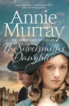 The Silversmith's Daughter ebook by Annie Murray