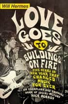 Love Goes to Buildings on Fire - Five Years in New York that Changed Music Forever ebook by Will Hermes