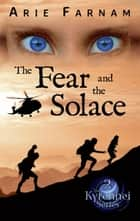 The Fear and the Solace - The Kyrennei Series, #2 ebook by Arie Farnam