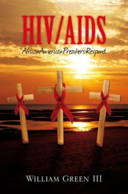 HIV/AIDS: AFRICAN AMERICAN PREACHERS RESPOND ebook by William Green III