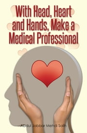 With Head, Heart and Hands, Make a Medical Professional ebook by Abdul Jabbar Mehdi Salih