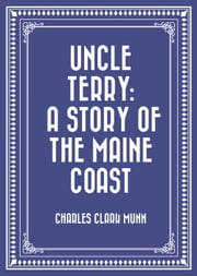 Uncle Terry: A Story of the Maine Coast ebook by Charles Clark Munn