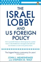 The Israel Lobby and US Foreign Policy ebook by John J Mearsheimer, Stephen M Walt