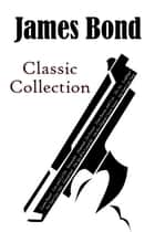 James Bond Classic Collection ebook by Ian Fleming