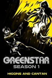 Greenstar Complete Season 1 - The Space Opera ebook by Dave Higgins,Simon Cantan