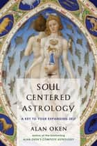 Soul Centered Astrology ebook by Alan Oken