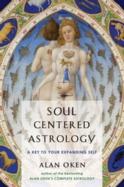 Soul Centered Astrology - A Key to Your Expanding Self ebook by Alan Oken