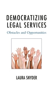 Democratizing Legal Services - Obstacles and Opportunities ebook by Laura Snyder