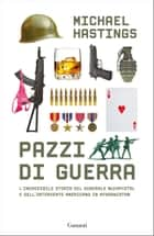 Pazzi di guerra - War Machine - L'incredibile storia del generale McChrystal e dell'intervento americano in Afghanistan Ebook di Michael Hastings, Paolo Lucca