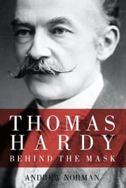 Thomas Hardy - Behind the Mask ebook by Andrew Norman