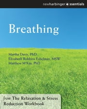 Breathing - The Relaxation and Stress Reduction Workbook Chapter Singles ebook by Martha Davis, PhD,Elizabeth Robbins Eshelman, MSW,Matthew McKay, PhD