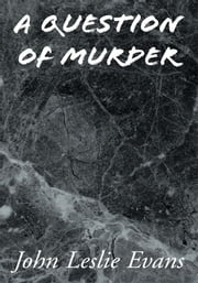 A Question of Murder ebook by John Leslie Evans