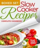 Slow Cooker Recipes Complete Cookbook (Boxed Set) - 3 Books In 1 Over 100 Great Tasting Slow Cooker Recipes ebook by Speedy Publishing