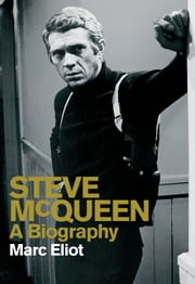 Steve McQueen - A Biography ebook by Marc Eliot