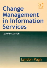 Change Management in Information Services ebook by Mr Lyndon Pugh