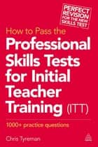 How to Pass the Professional Skills Tests for Initial Teacher Training (ITT) - 1000 + Practice Questions ebook by Chris John Tyreman
