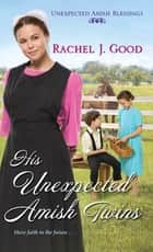 His Unexpected Amish Twins ebook by Rachel J. Good